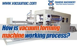 How is vacuum forming machine working process ZHANSHI MACHINERY