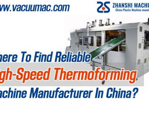 Where To Find Reliable High-speed Thermoforming Machine Manfacturer in China?