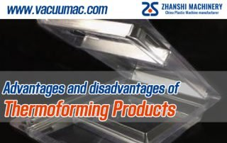Advantages and disadvantages of thermoforming products ZHANSHI Machinery